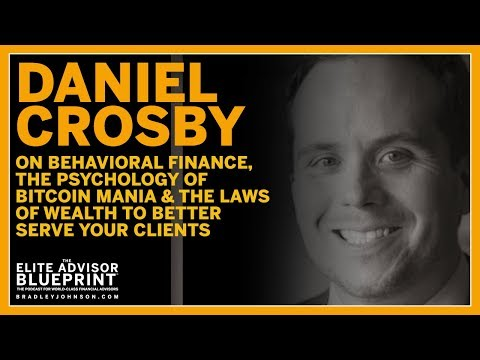 Daniel Crosby on Behavioral Finance, Psychology of Bitcoin, & The Laws of Wealth for Serving Clients