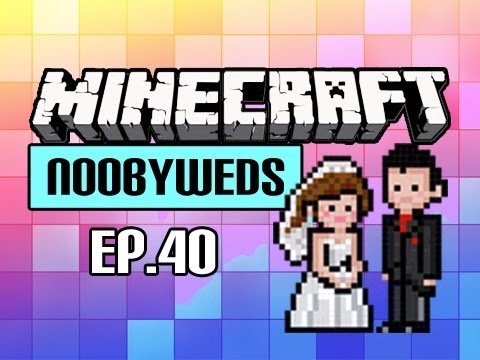 - Noobyweds Minecraft - Ep 40