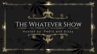 The Whatever Show - With Pedro and Dizzy - Episode 7 by Pedro's Grow Room