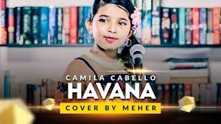 Video Camila Cabello - Havana | Cover by Meher MP3, 3GP, MP4, WEBM, AVI, FLV Juni 2018