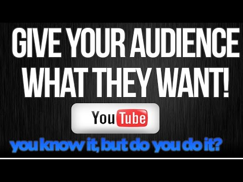 Video Marketing on YouTube: Give your Audience what they want! (you know it , but do you do it?)