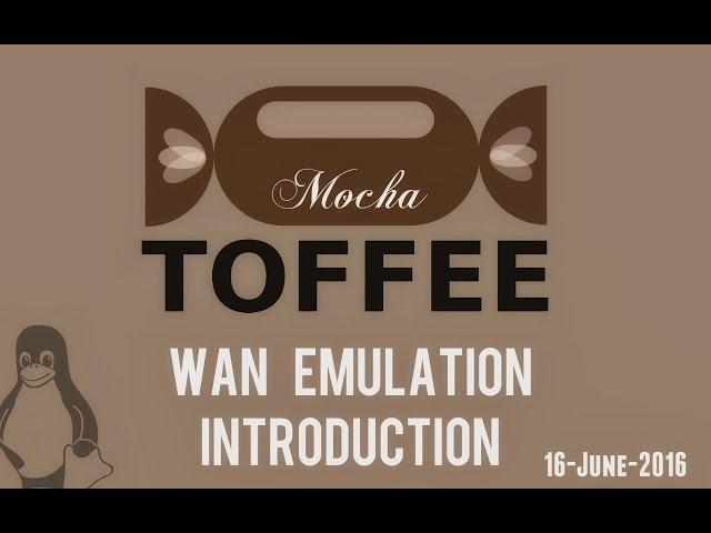 VLOG - Introducing TOFFEE-Mocha WAN Emulation - 16-June-2016