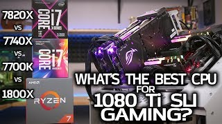 What's The BEST CPU for Gaming with 1080 Tis in SLI?