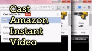 Cast Amazon Instant Video to Your TV Full Tutorial:...
