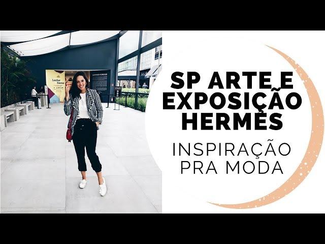 INSPIRAÇÕES PARA MODA | SP ARTE E EXPOSIÇÃO DA HERMÈS EM SP - Closet da Mari