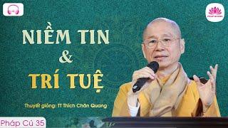 Niềm tin và trí tuệ - Pháp Cú 35 - TT. Thích Chân Quang