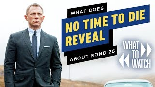 What Does No Time to Die Reveal About Bond 25? - What to Watch by IGN