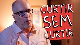 CURTIR SEM CURTIR