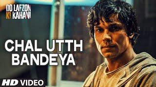 Chal Utth Bandeya Video Song DO LAFZON KI KAHANI Randeep Hooda Kajal Aggarwal