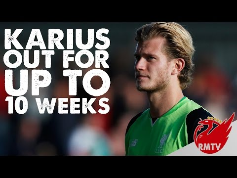 Karius Out For Up To 10 Weeks | Liverpool Daily News