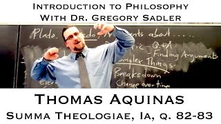 Intro To Philosophy:  Thomas Aquinas, S.T. Ia, Q. 82-83