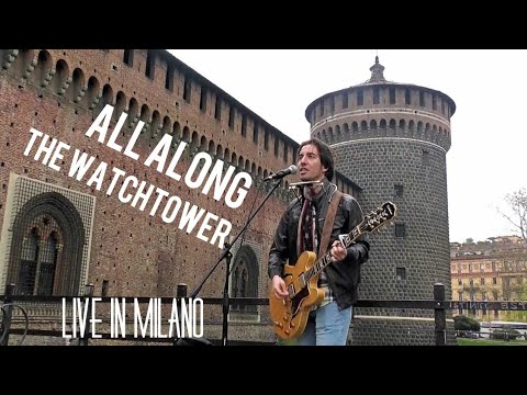 All Along The Watchtower [Bob Dylan] - live in Milano (Castello Sforzesco)