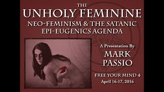 Mark Passio - The Unholy Feminine - Neo-Feminism & The Satanic Epi-Eugenics Agenda - Part 2 of 2