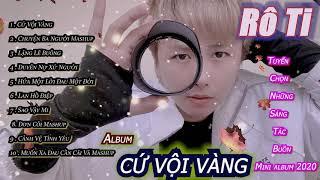 album-cu-voi-vang-i-lien-khuc-nhac-tre-hay-nhat-cua-ro-ti-i-tuyen-chon-nhac-tam-trang-2020