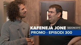 Kafeneja Jone Promo Episodi 300