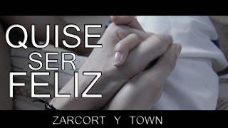 QUISE SER FELIZ | ZARCORT Y TOWN - YouTube