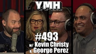 Your Mom's House Podcast - Ep. 493 w/ Kevin Christy & George Perez
