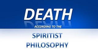 Death According to the Spiritist Philosophy