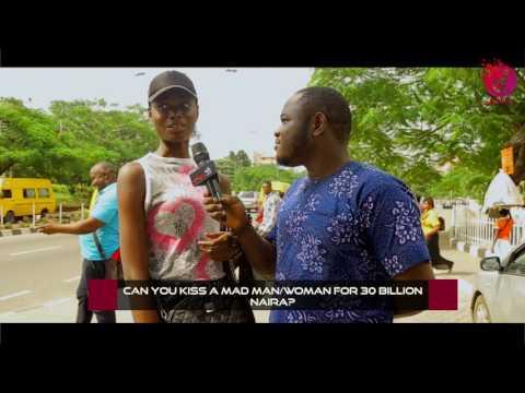 Can You kiss A Mad Man Or Woman For 30 Billion Naira? - DelarueTV | Street'ish