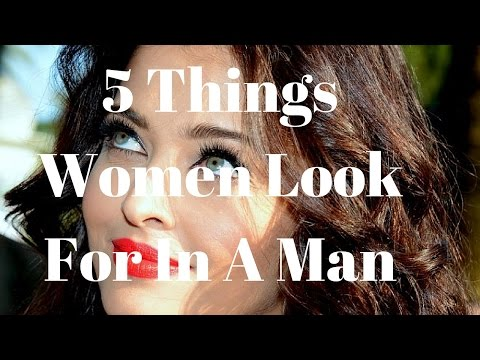 5 Things Women Look For In A Man