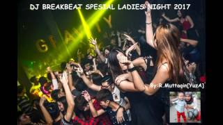 DJ BREAKBEAT SPESIAL LADIES NIGHT 2017 By : R.Muttaqin[YuzA]
