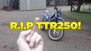 5. R.I.P TTR250!