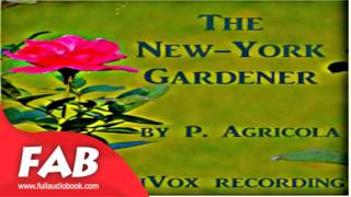 The New York Gardener Full Audiobook by P. AGRICOLA by Gardening Audiobook