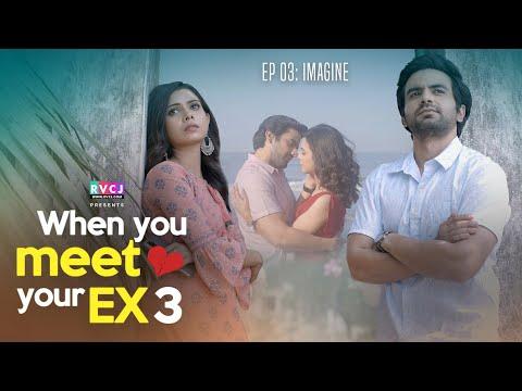 When You Meet Your Ex   EP03 - Imagine   Ft. Ayush Mehra & Shreya Gupto   Web Series   RVCJ