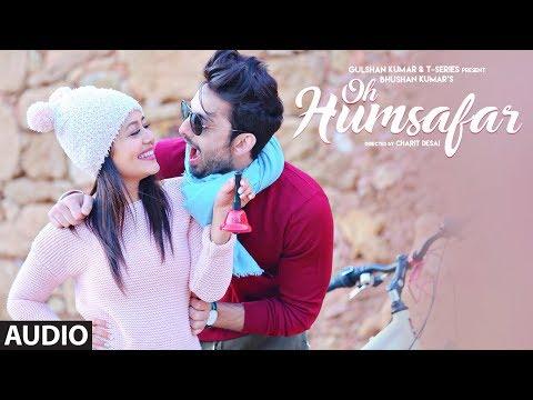 Oh Humsafar Full Audio | Neha Kakkar Himansh Kohli | Tony Kakkar | Bhushan Kumar | Manoj Muntashir