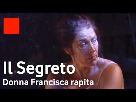 il segreto - donna francisca rapita da ascanio ed in pericolo di vita