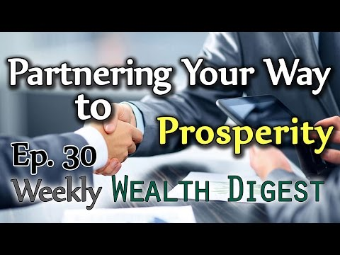 Partnering Your Way to Prosperity Part 1 – WWD Ep. 30 (Weekly Wealth Digest)