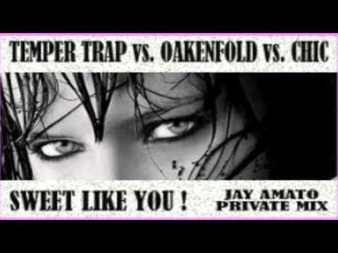 Temper Trap Vs. Oakenfold Vs. Chic - Sweet Like You (Jay Amato Private Mix 2010)