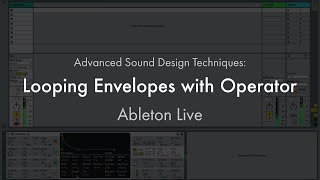 Advanced Sound Design Techniques: Looping Envelopes w/ Operator