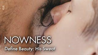 Define Beauty: His Sweat