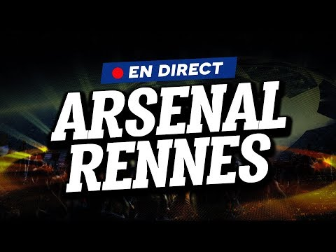 🔴 [ DIRECT / LIVE ] ARSENAL - RENNES // Club House