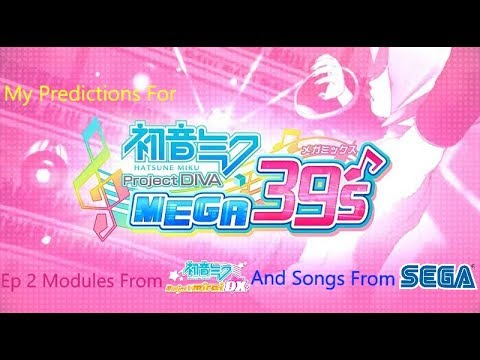 Predictions For Project Diva Mega 39's (Part 2 Modules From Project Mirai DX And SEGA Songs!)
