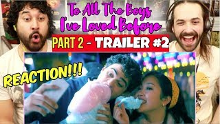 TO ALL THE BOYS 2: P.S. I Still Love You | TRAILER 2 - REACTION!!! by The Reel Rejects