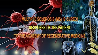Multiple Sclerosis (MS) is Cured! Response of the patient to the Academy of Regenerative Medicine.
