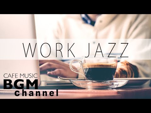 Jazz For Work - Relaxing Cafe Music - Jazz & Bossa Nova Music - Background Instrumental Music (видео)