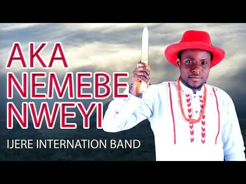 IJERE INTERNATIONAL BAND | AKA NEMEBE NWEYI | Latest 2019 Nigerian Highlife Music