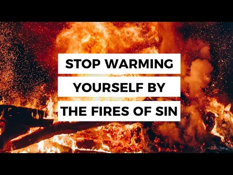 Leadership quotes - Stop Warming Yourself by the Fires of Sin
