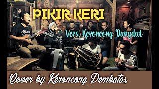 Video PIKIR KERI (Cover) - Keroncong Pembatas (official Omah keroncong Blora) MP3, 3GP, MP4, WEBM, AVI, FLV Maret 2018