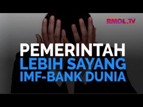 Pemerintah Lebih Sayang IMF-Bank Dunia