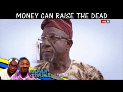 EVEN MONEY CAN RAISE THE DEAD -AKPAN AND ODUMA