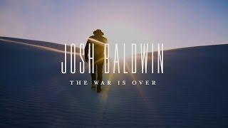 The War Is Over // Josh Baldwin