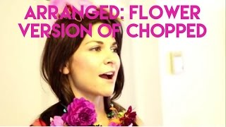Arranged with Carly Cylinder  - Flower Version of Chopped - Sizzle