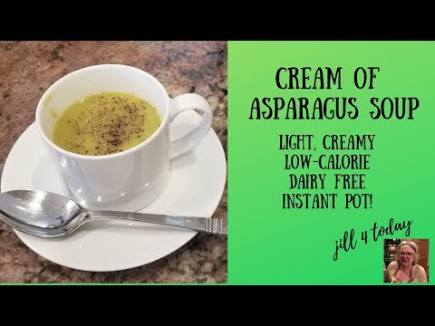 Creamy Asparagus Soup | Tasty, Low Cal, & Lite! | Instant Pot | Jill 4 Today