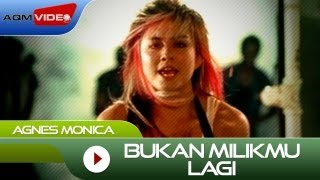 Video Agnes Monica - Bukan Milikmu Lagi | Official Video MP3, 3GP, MP4, WEBM, AVI, FLV Agustus 2018