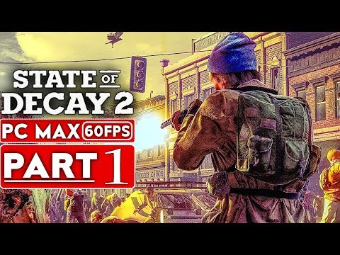 STATE OF DECAY 2 Gameplay Walkthrough Part 1 [1080p HD PC 60FPS MAX Settings] - No Commentary (видео)