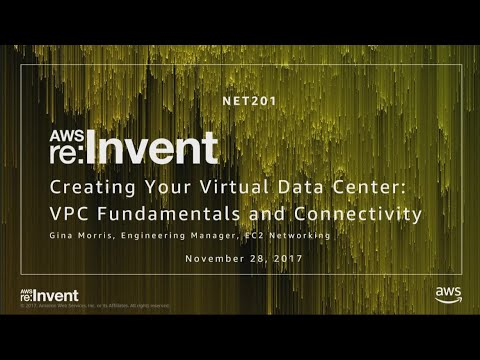 AWS re:Invent 2017: Creating Your Virtual Data Center: VPC Fundamentals and Connecti (NET201)